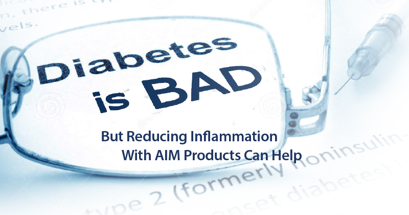Diabetes is Bad But Reducing Inflammation with AIM Products Can Help