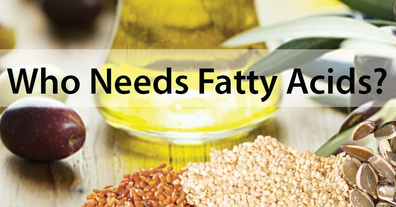 Who Needs Fatty Acids?