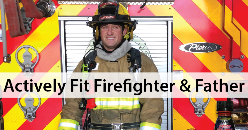 Actively Fit Firefighter and Father