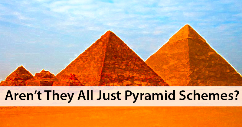 """Aren't They All Just Pyramid Schemes?"""