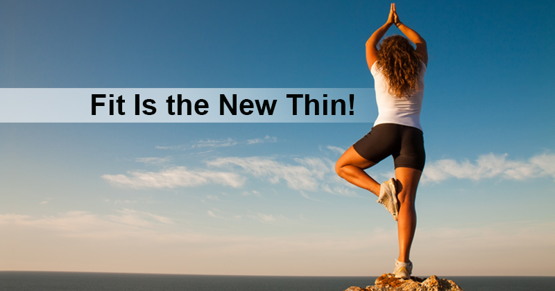 Fit Is the New Thin!
