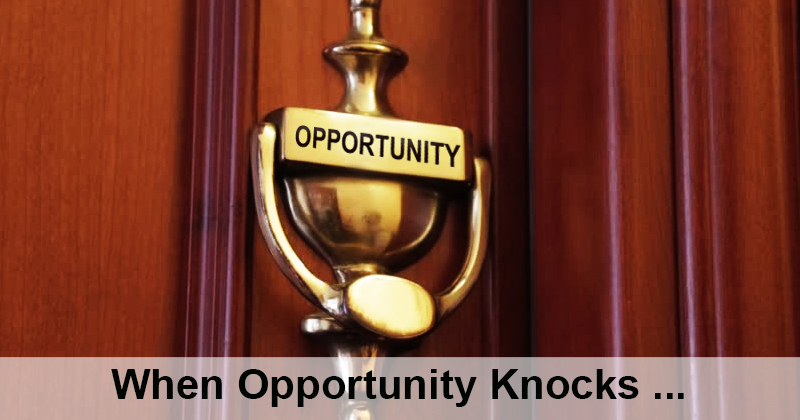 When Opportunity Knocks …
