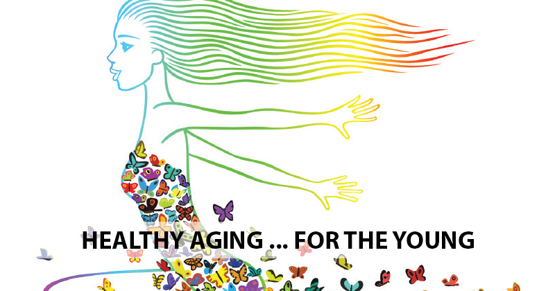 Healthy Aging … for the YOUNG