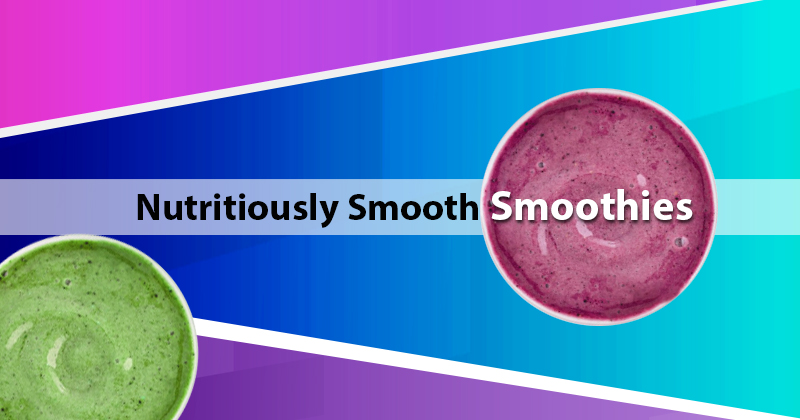 Nutritiously Smooth Smoothies