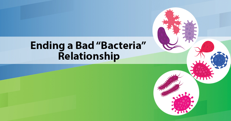"Ending a Bad ""Bacteria"" Relationship"